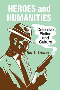 Heroes and Humanities: Detective Fiction and Culture 0879723718 Book Cover