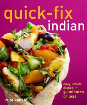 Quick-Fix Indian: Easy, Exotic Dishes in 30 Minutes or Less 1449409776 Book Cover