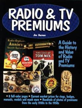 Paperback Radio & TV Premiums: A Guide to the History and Value of Radio and TV Premiums Book