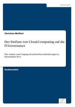 Paperback Der Einfluss von Cloud-Computing auf die IT-Governance: Eine Analyse zum Umgang mit juristischen Anforderungen in Deutschland 2014 [German] Book