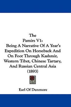 Hardcover The Pamirs V1 : Being A Narrative of A Year's Expedition on Horseback and on Foot Through Kashmir, Western Tibet, Chinese Tartary, and Russian Central Book