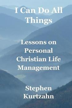 Paperback I Can Do All Things: Lessons in Personal Christian Life Management Book