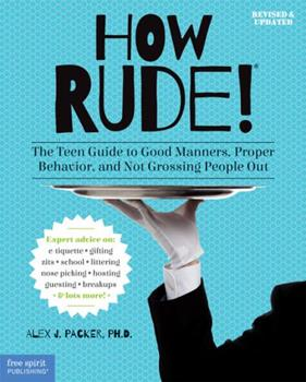 How Rude!: The Teenagers' Guide to Good Manners, Proper Behavior, and Not Grossing People Out 1575420244 Book Cover