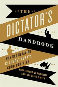 Paperback The Dictator's Handbook : Why Bad Behavior Is Almost Always Good Politics Book