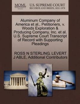 Paperback Aluminum Company of America et Al. , Petitioners, V. Woods Exploration and Producing Company, Inc. et Al. U. S. Supreme Court Transcript of Record with Su Book