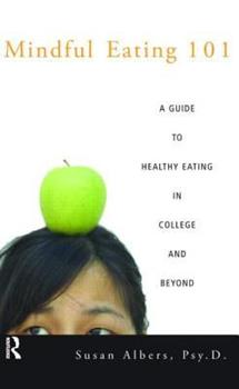 Paperback Mindful Eating 101: A Guide to Healthy Eating in College and Beyond Book