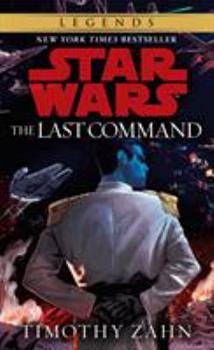 Star Wars: The Last Command - Book #3 of the Star Wars: The Thrawn Trilogy