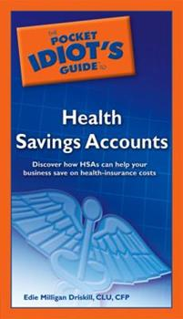 The Pocket Idiot's Guide to Health Savings Accounts - Book  of the Pocket Idiot's Guide