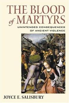 Hardcover The Blood of Martyrs: Unintended Consequences of Ancient Violence Book