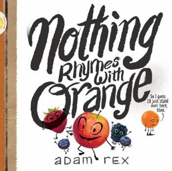 Nothing Rhymes with Orange 1452154430 Book Cover