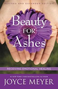 Beauty For Ashes: Receiving Emotional Healing (Revised Edition) 044669259X Book Cover