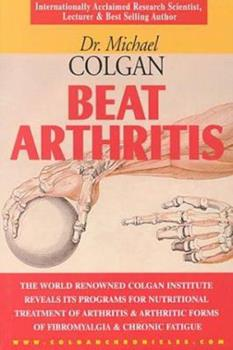Beat Arthritis: The World Renowned Colgan Institute Reveals Its Programs for Nutritional Treatment of Arthritis & Arthritic Forms of F 1896817238 Book Cover
