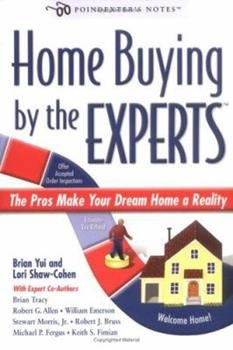 Home Buying by the Experts: The Pros Make Your Dream Home a Reality 0976152606 Book Cover