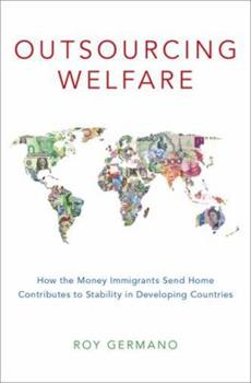 Hardcover Outsourcing Welfare: How the Money Immigrants Send Home Contributes to Stability in Developing Countries Book