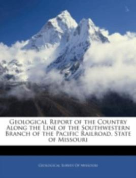 Paperback Geological Report of the Country along the Line of the Southwestern Branch of the Pacific Railroad, State of Missouri Book