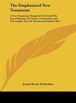 Hardcover The Emphasized New Testament : A New Translation Designed to Set Forth the Exact Meaning, the Proper Terminology, and the Graphic Style of the Sacred O Book