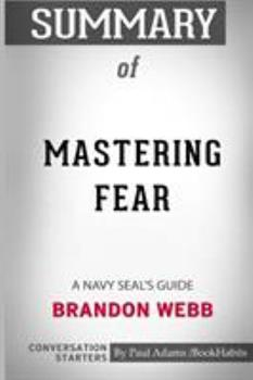 Paperback Summary of Mastering Fear: A Navy SEAL's Guide by Brandon Webb and John David Mann: Conversation Starters Book
