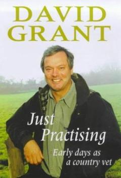 Just Practising: Early Days as a Country Vet 0684860635 Book Cover