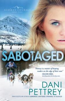 Sabotaged - Book #5 of the Alaskan Courage