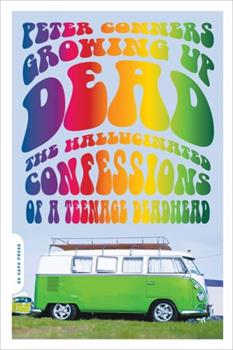 Growing Up Dead: The Hallucinated Confessions of a Teenage Deadhead 0306817330 Book Cover