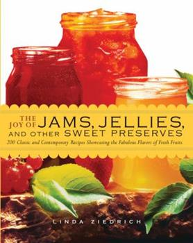 Paperback The Joy of Jams, Jellies, & Other Sweet Preserves: 200 Classic and Contemporary Recipes Showcasing the Fabulous Flavors of Fresh Fruits Book