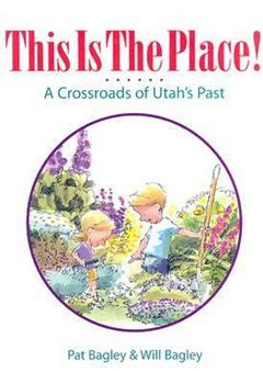 This Is the Place!: A Crossroads of Utah's Past 1885628250 Book Cover