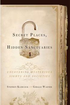 Hardcover Secret Places, Hidden Sanctuaries: Uncovering Mysterious Sights, Symbols, and Societies Book