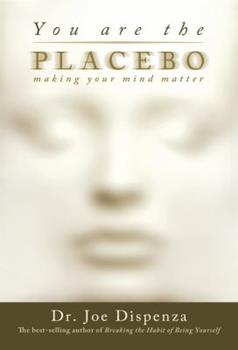 Paperback You Are the Placebo: Making Your Mind Matter Book