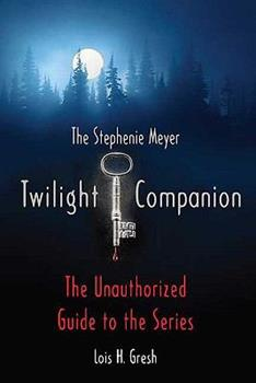 The Twilight Companion: The Unauthorized Guide to the Series 031259450X Book Cover