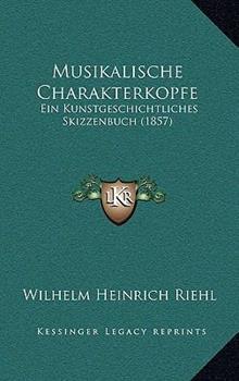 Paperback Musikalische Charakterkopfe : Ein Kunstgeschichtliches Skizzenbuch (1857) Book