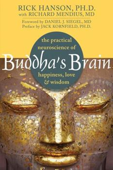 Paperback Buddha's Brain : The Practical Neuroscience of Happiness, Love, and Wisdom Book