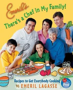 Emeril's There's a Chef in My Family!: Recipes to Get Everybody Cooking 0060004398 Book Cover