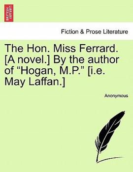 Paperback The Hon Miss Ferrard [A Novel ] by the Author of Hogan, M P [I E May Laffan ] Book