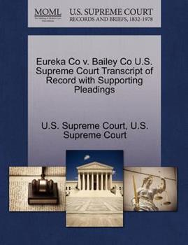 Paperback Eureka Co V. Bailey Co U. S. Supreme Court Transcript of Record with Supporting Pleadings Book