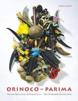 Orinoco - Parima: Indian Societies in Venezuela - The Cisneros Collection 3775708731 Book Cover