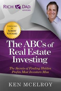 Rich Dad's Advisors®: The ABC's of Real Estate Investing: The Secrets of Finding Hidden Profits Most Investors Miss (Rich Dad's Advisors) 0446691844 Book Cover