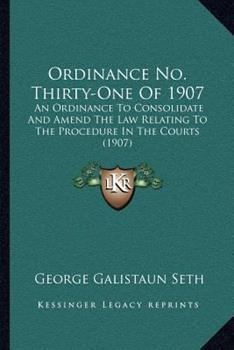 Paperback Ordinance No Thirty-One Of 1907 : An Ordinance to Consolidate and Amend the Law Relating to the Procedure in the Courts (1907) Book