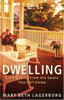 Dwelling: Living Fully from the Space You Call Home 0800732073 Book Cover
