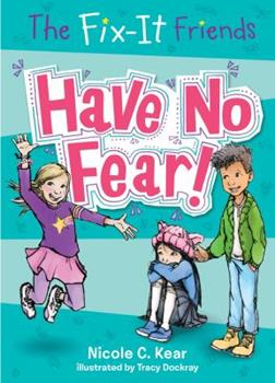 The Fix-It Friends: Have No Fear! - Book #1 of the Fix-It Friends