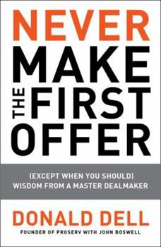 Never Make the First Offer: (Except When You Should) Wisdom from a Master Dealmaker 1591843464 Book Cover