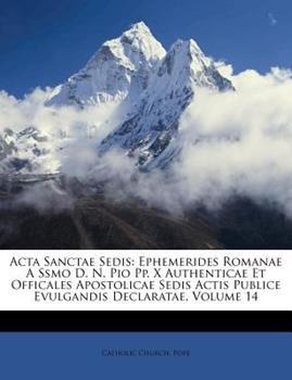 Paperback Acta Sanctae Sedis : Ephemerides Romanae a Ssmo D. N. Pio Pp. X Authenticae et Officales Apostolicae Sedis Actis Publice Evulgandis Declaratae, Volume Book