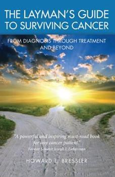 Paperback The Layman's Guide to Surviving Cancer: From Diagnosis Through Treatment and Beyond Book