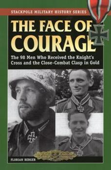 Face of Courage: The 98 Men Who Received the Knight's Cross and the Close-Combat Clasp in Gold - Book  of the Stackpole Military History
