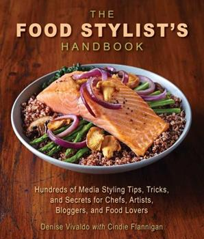 The Food Stylist's Handbook: Hundreds of Media Styling Tips, Tricks, and Secrets for Chefs, Artists, Bloggers, and Food Lovers 1510721142 Book Cover