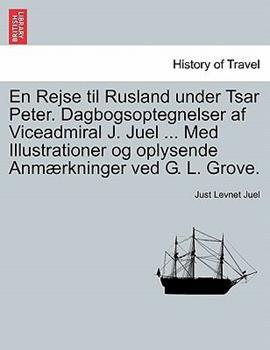 Paperback En Rejse Til Rusland under Tsar Peter Dagbogsoptegnelser Af Viceadmiral J Juel Med Illustrationer Og Oplysende Anm?rkninger Ved G L Grove Book