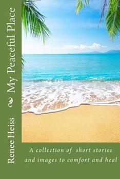 My Peaceful Place: A collection of stories and pictures to comfort and heal 1548135402 Book Cover