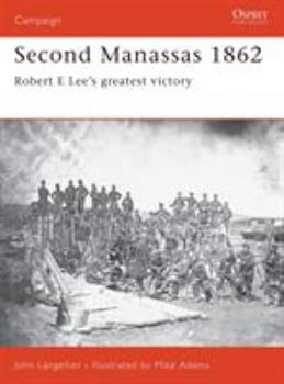 Second Manassas 1862: Robert E Lee's greatest victory (Campaign) - Book #95 of the Osprey Campaign