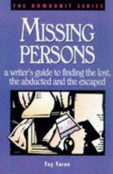 Missing Persons: A Writer's Guide to Finding the Lost, the Abducted and the Escaped - Book  of the Howdunit Series