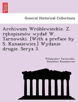 Paperback Archiwum Wro Blewieckie. Z. Re Kopismo W Wyda W. Tarnowski. [With a Preface by S. Kunasiewicz.] Wydanie Drugie. Serya 3. Book