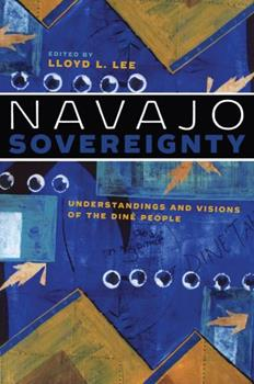 Navajo Sovereignty: Understandings and Visions of the Diné People - Book  of the Critical Issues in Indigenous Studies